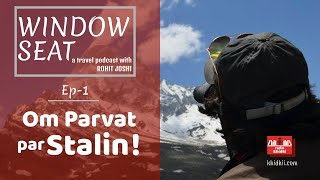 Om Parvat Par Stalin : Window Seat : Ep- 01