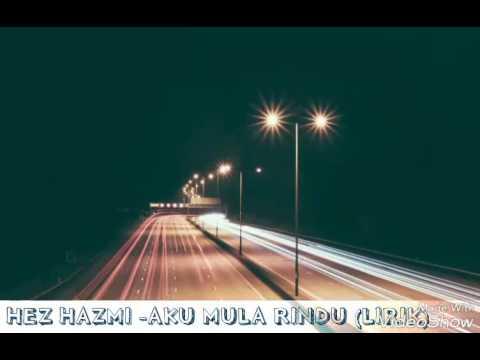 HEZ HAZMI - AKU MULA RINDU (LIRIK) Lagu baru 2017 #trending .