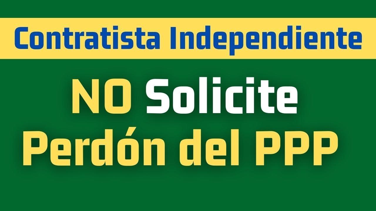 NO Solicitar Perdón de Préstamo PPP Si Es Contratista Independiente