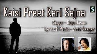 Kaisi Preet Kari Sajna | Singer Raja Hasan | Lyrics & Music Amit Saagar
