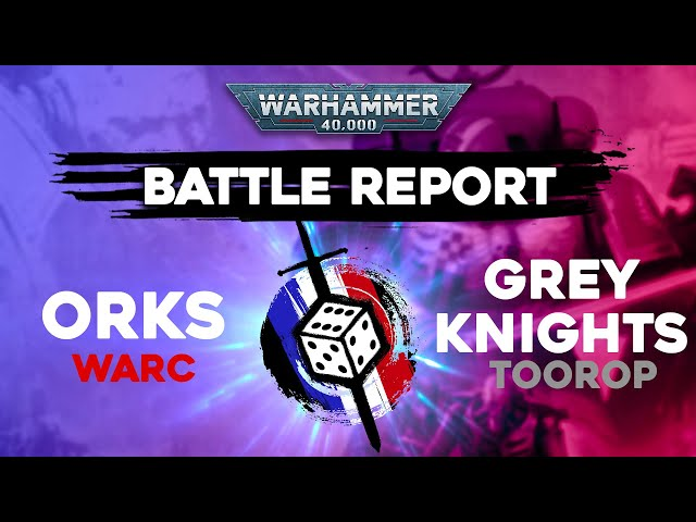 RAPPORT DE BATAILLE WARHAMMER 40.000 - Orks VS chevalier gris (Grey knights) - Strike force