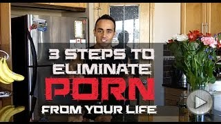 Repeat youtube video 3 Steps TO Elliminate Porn From Your Life