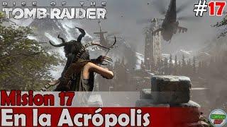 Rise of the Tomb Raider | Mision 17 | En la Acropolis | PC En Español Sin Comentarios 1080p 60fps