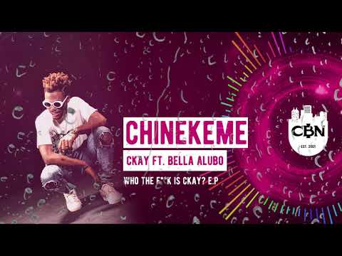 CKAY - Chinekeme Official Audio ft. BELLA ALUBO | WHO THE F*CK IS CKAY EP