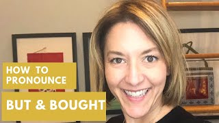 How to Pronounce BOUGHT & BUT - American English Pronunciation Lesson