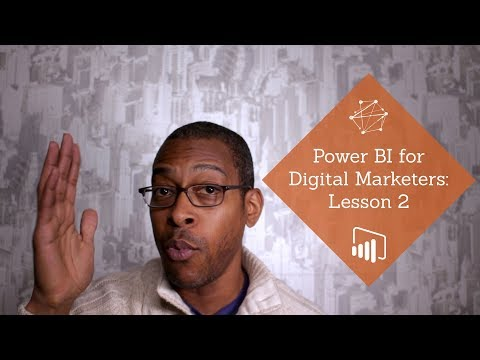 Power BI for Digital Marketers | Lesson 2: Using Data to Provide Insight to Clients & Teams