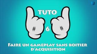Tutoriel #6 Comment faire un gameplay sans boitier d'acquisition !