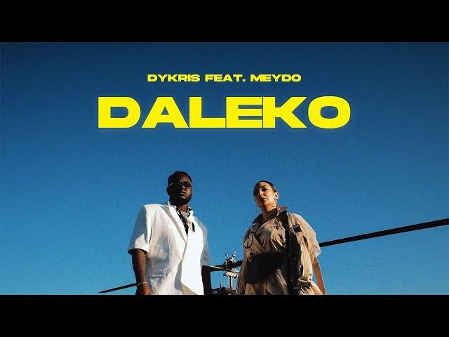 Dykris ft. Meydo - Daleko (Official video)