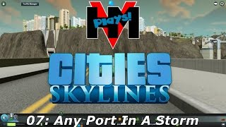 Cities: Skylines - 07: Any Port In A Storm - HMV Let