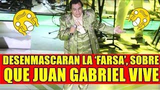 DESENMASCARAN LA 'FARSA' SOBRE QUE JUAN GABRIEL VIVE