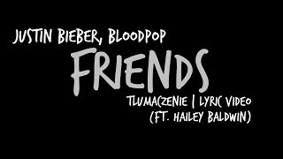 Justin Bieber, BloodPop® - Friends - TŁUMACZENIE | Lyric Video (ft. Hailey Baldwin)