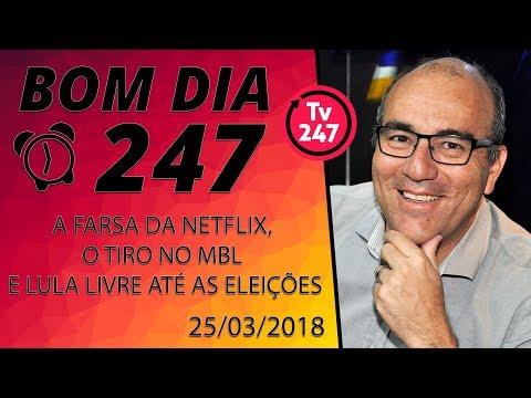 Bom dia 247 25318  A farsa da Netflix, o tiro no MBL e Lula livre