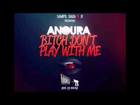 Anoura - BITCH DON'T PLAY WITH ME