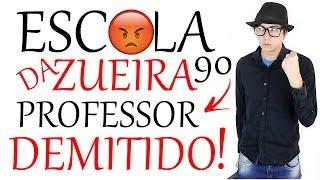 ESCOLA DA ZUEIRA  90  PROFESSOR DEMITIDO