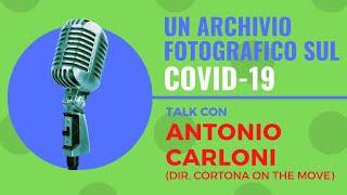 Un Archivio Fotografico sul COVID-19, Talk con ANTONIO CARLONI