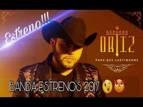 Gerardo Ortiz 2017 - Para Qué Lastimarme (ESTRENO 2017)