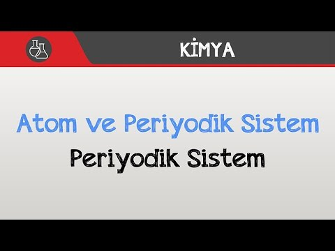 Atom ve Periyodik Sistem - Periyodik Sistem