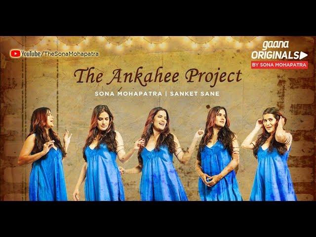 ANKAHEE - Official Video | Sona Mohapatra | Sanket Sane | Sneha Shetty Kohli | Gaana Originals