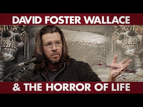 David Foster Wallace and the Horror of Life