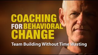 Team Building Without Time Wasting: Coaching For Behavioral Change