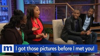 I got those pictures before I met you...Just ask my cousin! | The Maury Show