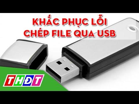 THDT - Khắc Phục Lỗi Chép File Qua USB Dung Lượng Lớn Không được - Thế Giới Số