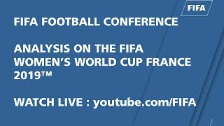 FIFA FOOTBALL CONFERENCE – ANALYSIS ON THE FIFA WOMEN'S WORLD CUP 2019™ - PARTII