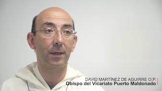 David Martínez de Aguirre OBISPO COADJUTOR DEL VICARIATO APOSTÓLICO DE PUERTO MALDONADO PERÚ
