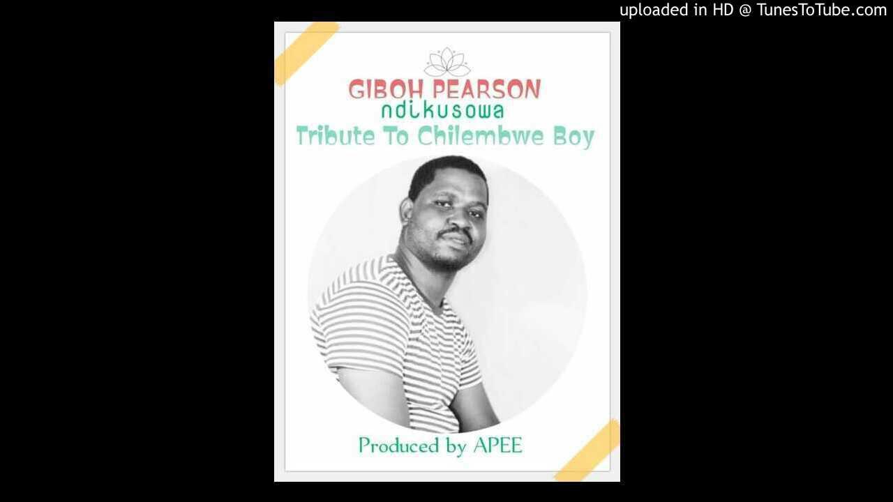 Download GIBOH PEARSON- Ndikusowa [TRIBUTE TO CHILEMBWE BOY] [Prod by Pearsob]