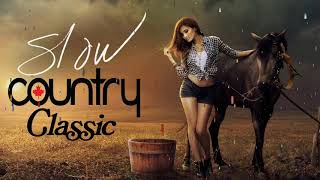 Best Classic Slow Country Love Songs Of All Time Greatest Old Country Music Collection