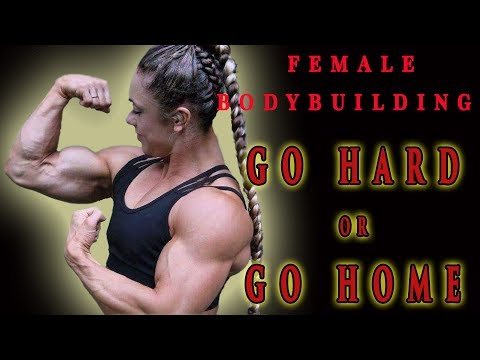 FEMALE BODYBUILDING – GO HARD OR GO HOME