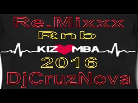 Re Mixx Rnb Kizomba 2016 Dj CruzNova