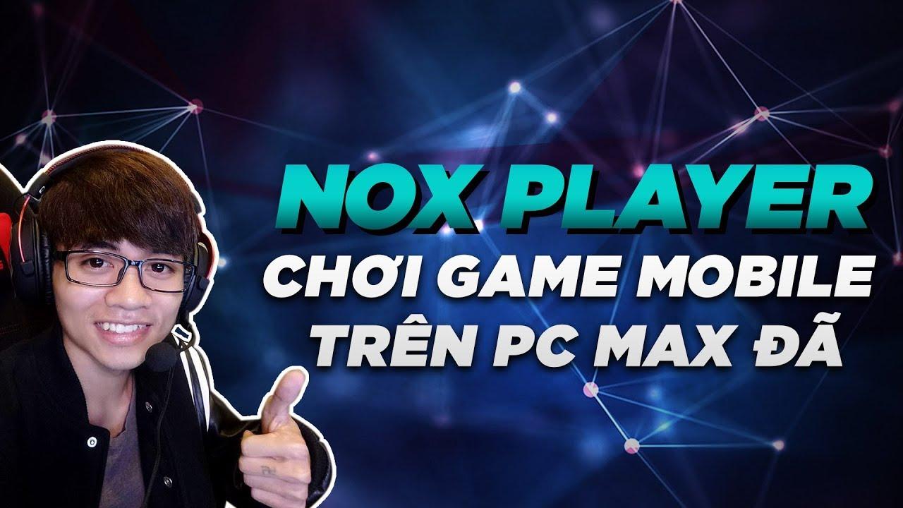 Review Phần Mềm Giả Lập NOX PLAYER – Chơi Game Điện Thoại Trên Máy Tính Max Đã