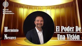 El Poder De Una Visión - Dr Herminio Nevárez (SEN)