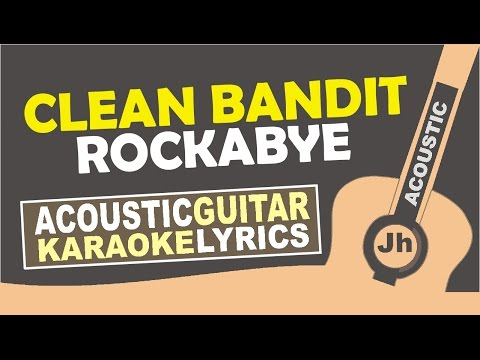 Clean Bandit - Rockabye ft. Sean Paul & Anne-Marie (Karaoke Acoustic)
