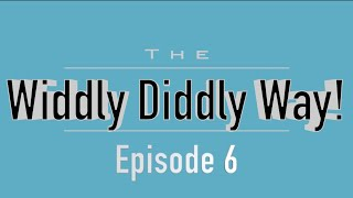 The Widdly Diddly Way Ep-6