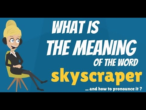 What is SKYSCRAPER? What does SKYSCRAPER? SKYSCRAPER meaning - How to pronounce SKYSCRAPER?