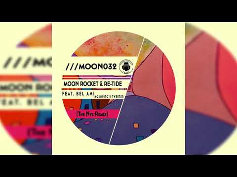 Moon Rocket & Re-Tide Feat. Bel Ami _ Mosquito's Tweeter (The Nyc Remix)