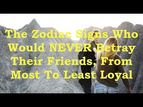 The Zodiac Signs Who Would NEVER Betray Their Friends, From Most To Least  Loyal