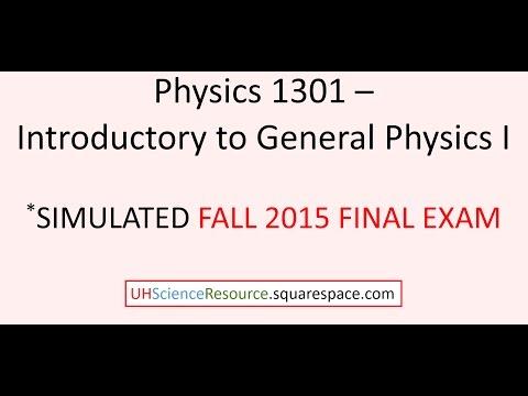General Physics 1 (Phys 1301) – FINAL EXAM Fall 2015 SIMULATED