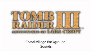 Tomb Raider 3 costal Village Background Noises 1 SFX