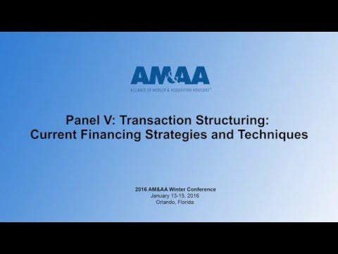 AM&AA Winter Conference 2016 - Transaction Structuring: Current Financing Strategies & Techniques