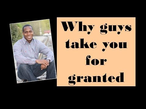 Why guys take you for granted