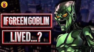 If Green Goblin Lived Spider-Man? All Scenarios Explained