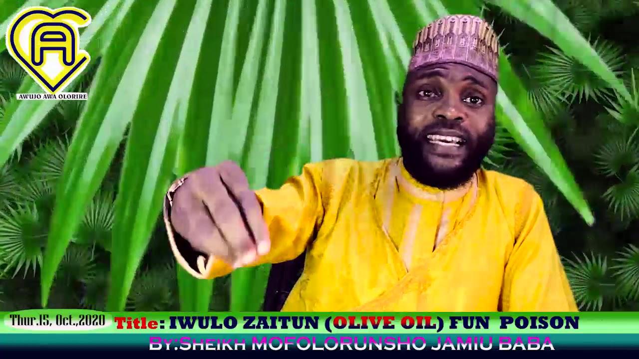 Download IWOSAN NINU ISLAM  IWULO ZAITUN(OLIVE OIL)FUN POISON  NO TO CALL 08033537107 OR 08099280435