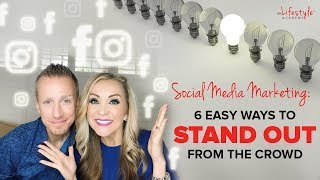 Social Media Marketing | 6 Easy Ways To Stand Out From The Crowd
