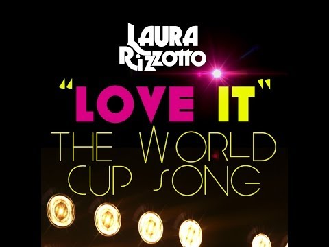 LOVE IT ! The World Cup Song 2014 by Laura Rizzotto