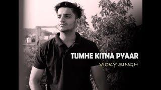 Tumhe Kitna Pyaar Karte Hain | Vicky Singh | Unplugged cover | Mauka Milega Toh Hum