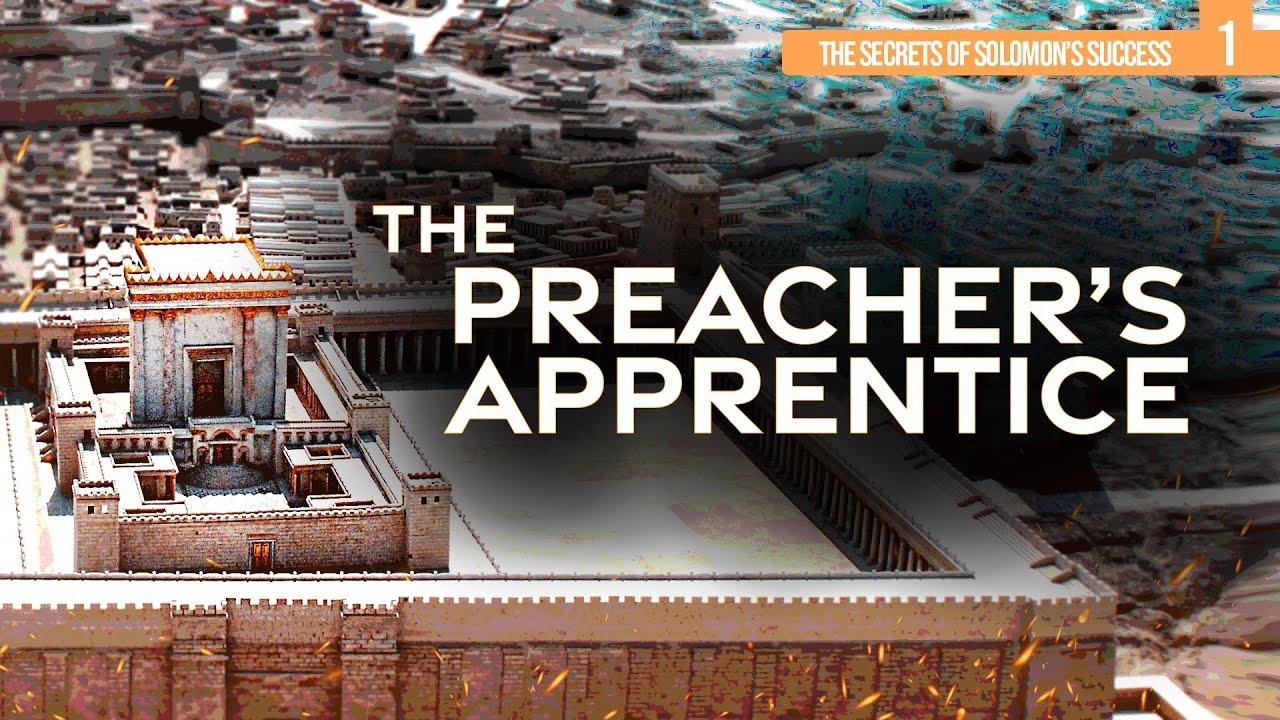 The Secrets of Solomon's Success (Part 1) The Preachers Apprentice
