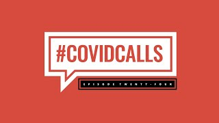 #COVIDCalls: Episode 24